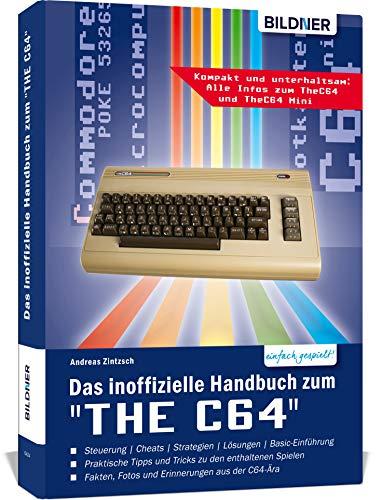 """Das inoffizielle Handbuch zum \""""THE C64\"""" mini und maxi: Tipps, Tricks sowie Kuriositäten aus der C64-Ära"""