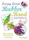 Loopy Loom Rubber Band Animals: 25 fun designs for jewelry and accessories...