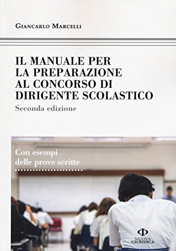 Il manuale di preparazione al concorso dirigente scolastico. Con esempi delle prove scritte