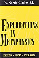 Explorations in Metaphysics: Being-God-Person by W. Norris Clarke S.J.(1995-01-31)