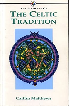 The Elements of the Celtic Tradition by Caitlin Matthews (1989-06-02)