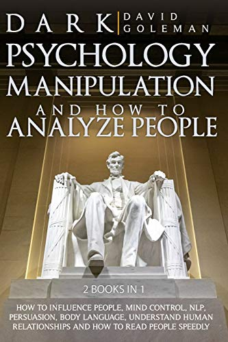 DARK PSYCHOLOGY, MANIPULATION AND HOW TO ANALYZE PEOPLE:: HOW TO INFLUENCE PEOPLE, MIND CONTROL, NLP, PERSUASION, BODY LANGUAGE, UNDERSTAND HUMAN RELATIONSHIPS AND HOW TO READ PEOPLE SPEEDLY.