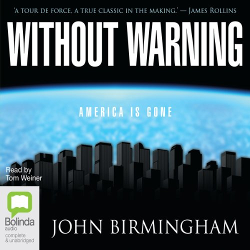 Without Warning                   By:                                                                                                                                 John Birmingham                               Narrated by:                                                                                                                                 Tom Weiner                      Length: 17 hrs and 51 mins     33 ratings     Overall 3.9