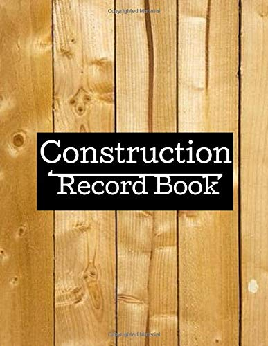 Construction Record Book: Daily Construction Record Book, Jobsite  Maintenance Project Management Log (Construction Management, Band 27)