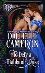 To Defy a Highland Duke: Scottish Highlander Historical Romance (Heart of a Scot Book 6)