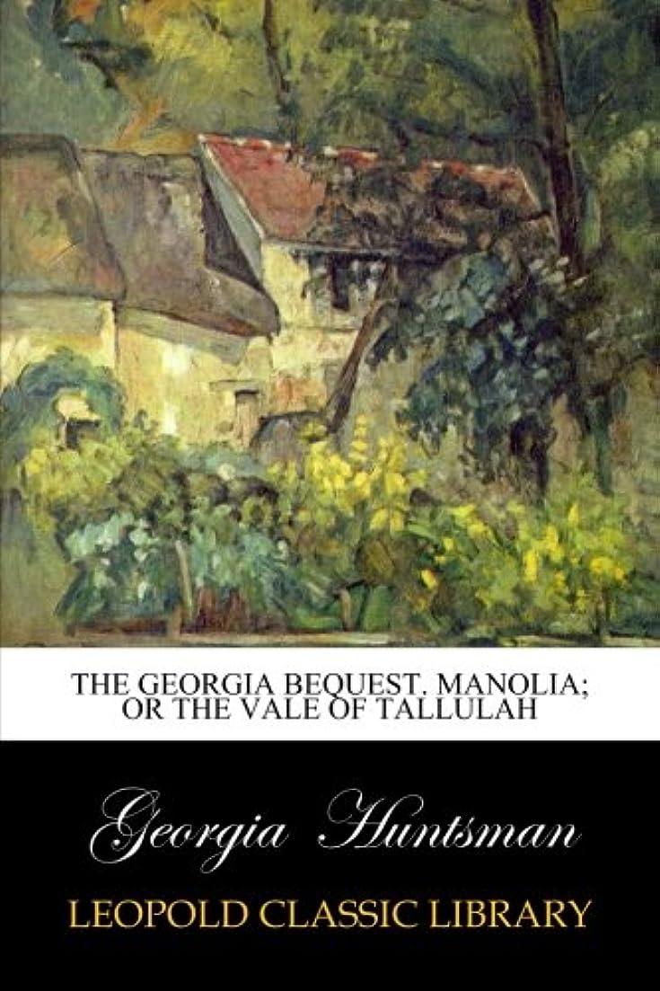 百万ミシン目服を洗うThe Georgia bequest. Manolia; or The vale of Tallulah