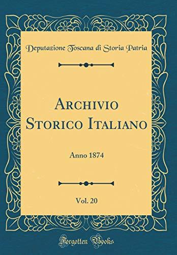 Archivio Storico Italiano, Vol. 20: Anno 1874 (Classic Reprint)