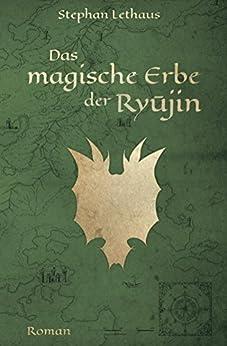 Das magische Erbe der Ryujin (Ryujin Saga 1) von [Stephan Lethaus]