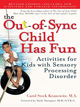 The Out-of-Sync Child Has Fun, Revised Edition: Activities for Kids with Sensory Processing Disorder (The Out-of-Sync Child Series) by [Carol Kranowitz]