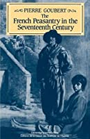 The French Peasantry in the Seventeenth Century