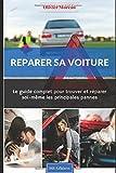 Réparer sa voiture.: Le Guide complet...