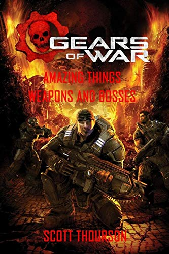 Gears of War : Amazing Things, Weapons And Bosses