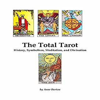 The Total Tarot     History, Symbolism, Meditation, and Divination              By:                                                                                                                                 Anne Burton                               Narrated by:                                                                                                                                 Dennis Logan                      Length: 5 hrs and 49 mins     7 ratings     Overall 5.0