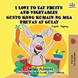 I Love to Eat Fruits and Vegetables Gusto Kong Kumain ng mga Prutas at Gulay: English Tagalog Bilingual Book (English Tagalog Bilingual Collection)