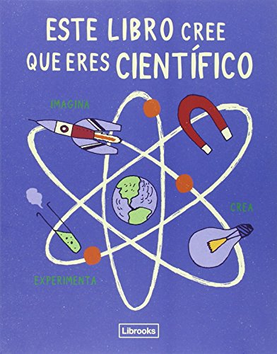 Este Libro Cree Que Eres Científico (Imagina)
