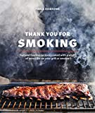 Thank You for Smoking: Fun and Fearless Recipes Cooked with a Whiff of Wood Fire on Your Grill or Smoker [A Cookbook]