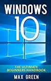 Windows 10: The Ultimate Beginners Handbook (Windows 10, Windows 10 Beginners Guide, Windows 10 Beginners Handbook, Windows 10 Beginners Manual) (English Edition)