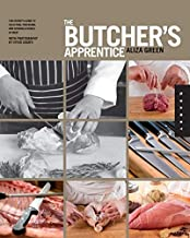 The Butcher's Apprentice: The Expert's Guide to Selecting, Preparing, and Cooking a World of Meat, Taught by the Masters by Green, Aliza (2012) Paperback