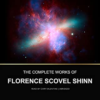 The Complete Works of Florence Scovel Shinn                   Written by:                                                                                                                                 Florence Scovel Shinn                               Narrated by:                                                                                                                                 Cary Valentine                      Length: 5 hrs and 45 mins     4 ratings     Overall 4.8