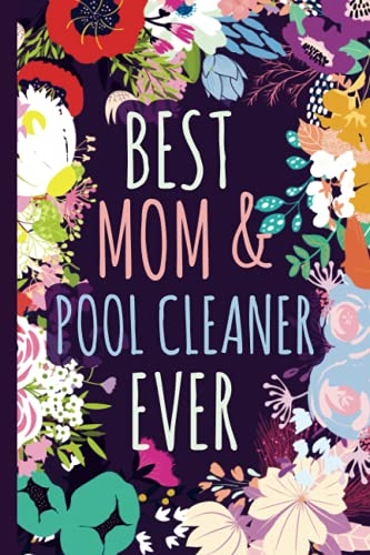 Best Mom & Pool Cleaner Ever Notebook & Memory Journal: Pool Cleaner Gift For Moms For Mothers Day Birthday Christmas Appreciation Thank You │ Cute Floral Blank Ruled Writing Diary