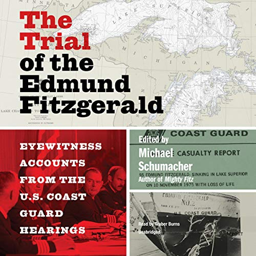 The Trial of the Edmund Fitzgerald: Eyewitness Accounts from the US Coast Guard Hearings