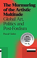 The Murmuring of the Artistic Multitude: Global Art, Politics and Post-Fordism (Antennae)