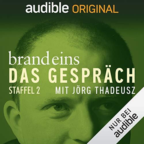 brand eins - Das Gespräch: Staffel 2 (Original Podcast)                   Autor:                                                                                                                                 brand eins - Das Gespräch                               Sprecher:                                                                                                                                 Jörg Thadeusz                      Spieldauer: 36 Std.     125 Bewertungen     Gesamt 4,7