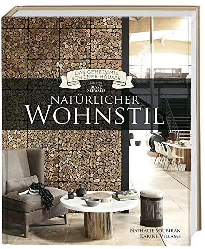 Natürlicher Wohnstil (Das Geheimnis schöner Häuser): Wohninspirationen von BusseSeewald
