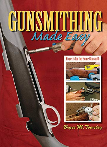 Gunsmithing Made Easy: Projects for the Home Gunsmith