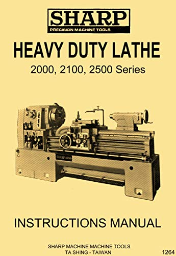 Affordable SHARP 2000, 2100, 2500 Series Heavy Duty Metal Lathes Owner's Operator's Manual