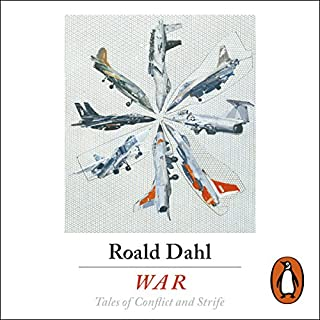 War                   By:                                                                                                                                 Roald Dahl                               Narrated by:                                                                                                                                 Dan Stevens,                                                                                        Sophie Okonedo,                                                                                        Juliet Stevenson,                   and others                 Length: 7 hrs and 34 mins     9 ratings     Overall 3.9