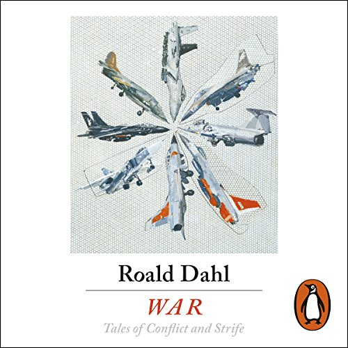 War                   By:                                                                                                                                 Roald Dahl                               Narrated by:                                                                                                                                 Dan Stevens,                                                                                        Sophie Okonedo,                                                                                        Juliet Stevenson,                   and others                 Length: 7 hrs and 34 mins     3 ratings     Overall 4.0