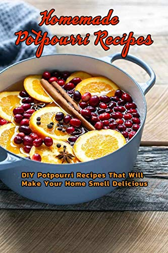 Compare Textbook Prices for Homemade Potpourri Recipes: DIY Potpourri Recipes That Will Make Your Home Smell Delicious: Stovetop Potpourri Maker at Home  ISBN 9798586757302 by Hall, Mr Carolyn