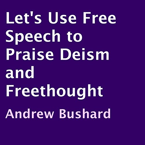 Let's Use Free Speech to Praise Deism and Freethought audiobook cover art