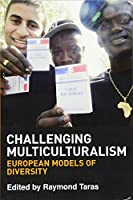 Challenging Multiculturalism: European Models of Diversity