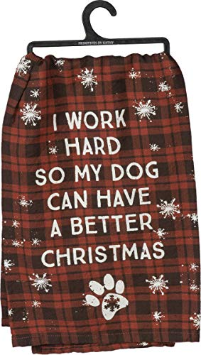 Primitives by Kathy Kitchen Towel - I Work Hard So Dog Has A Better Christmas