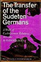 Transfer of the Sudeten Germans: Study of Czech-German Relations, 1932-62