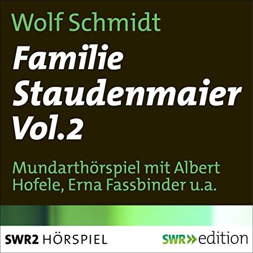 Familie Staudenmaier 2                   Autor:                                                                                                                                 Wolf Schmidt                               Sprecher:                                                                                                                                 Albert Hofele,                                                                                        Erna Fassbinder,                                                                                        Renate Junker                      Spieldauer: 3 Std. und 9 Min.     7 Bewertungen     Gesamt 4,7