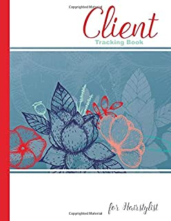 Client Tracking Book for Hairstylist: Organizer for Keeping All Hair Stylist Clients Records in One Place with A - Z Alpha...