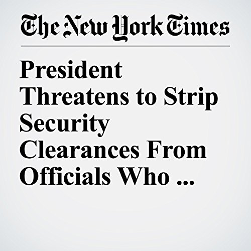 President Threatens to Strip Security Clearances From Officials Who Criticized Him copertina