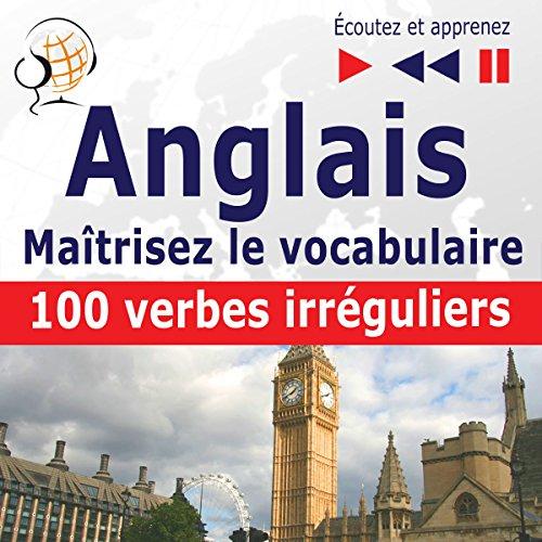 Couverture de Maîtrisez le vocabulaire anglais - 100 verbes irréguliers. niveau débutant intermédiaire A2-B2
