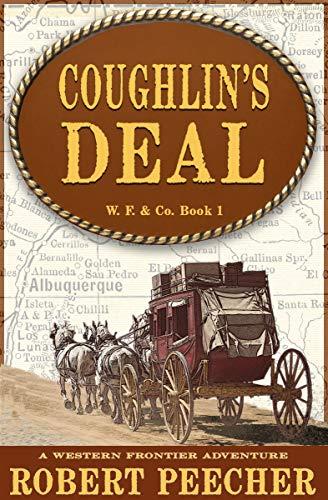 Coughlin's Deal: A Western Frontier Adventure (W. F. & Co. Book 1) by [Robert Peecher]