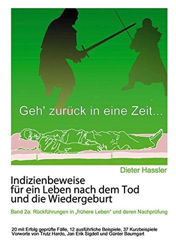 """Indizienbeweise für ein Leben nach dem Tod und die Wiedergeburt: Band 2a: Rückführung in \""""frühere Leben\"""" und deren Nachprüfung"""