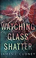 Watching Glass Shatter (Perceptions Of Glass Book 1)