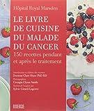 Le livre de cuisine du malade du cancer - 150 recettes pendant et après le traitement