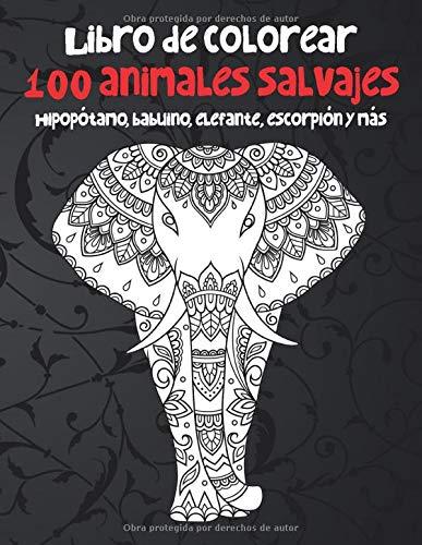 100 animales salvajes - Libro de colorear - Hipopótamo, babuino, elefante, escorpión y más