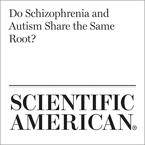 Do Schizophrenia and Autism Share the Same Root? audiobook cover art
