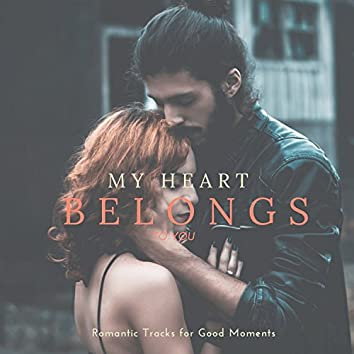 My Heart Belongs To You - Romantic Tracks For Good Moments