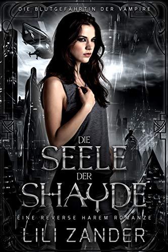 Die Seele der Shayde: Eine Paranormale Reverse Harem Romanze (Die Blutgefährtin der Vampire 3)