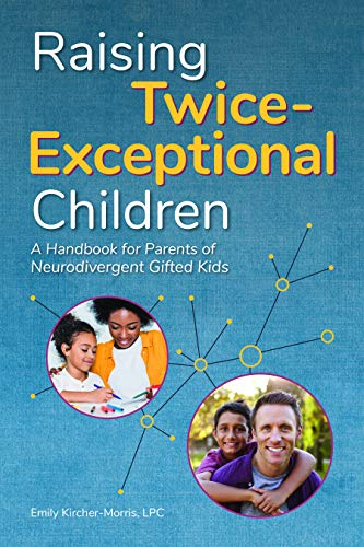 Raising Twice-Exceptional Children: A Handbook for Parents of Neurodivergent Gifted Kids